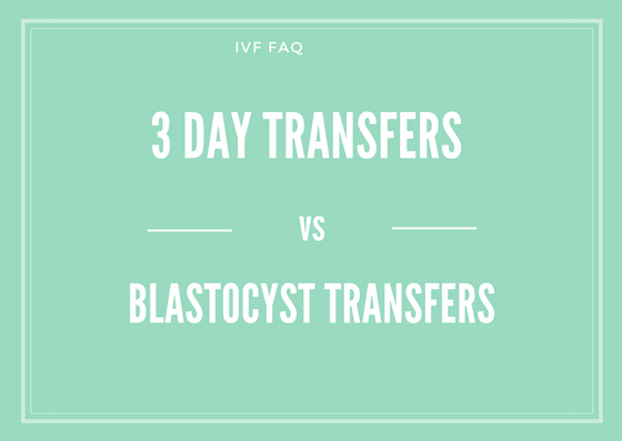 3 Day Transfers vs Blastocyst Transfers